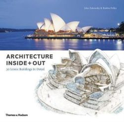 Architecture Inside + Out : 50 Iconic Buildings in Detail