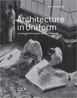 Architecture in Uniform: Designing and Building for World War II