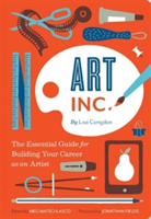 Art Inc. The Essential Guide for Building Your Career as an Artist