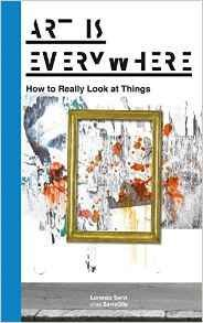 Art Is Everywhere: How to Really Look at Things