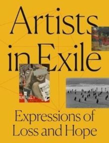 Artists in Exile Expressions of Loss and Hope