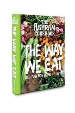 Ashram Cookbook: The Way We Eat: Recipes for Healthy Living