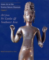 Asian Art at the Norton Simon Museum Volume 3: Art from Sri Lanka and Southeast Asia