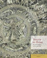 Assyria to Iberia Art and Culture in the Iron Age: The Metropolitan Museum of Art Symposia