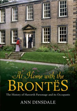 At Home with the Brontes The History of Haworth Parsonage & Its Occupants