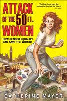 Attack of the 50 Ft. Women How Gender Equality Can Save the World!