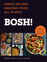 BOSH! Simple Recipes. Amazing Food. All Plants. the Most Anticipated Vegan Cookbook of 2018
