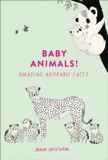 Baby Animals! : Amazing Adorable Facts