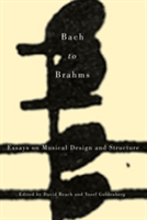 Bach to Brahms Essays on Musical Design and Structure