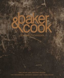Baker & Cook The Story and Recipes Behind the Successful Artisan Bakery  and Food Store
