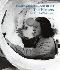 Barbara Hepworth: The Plasters The Gift to Wakefield