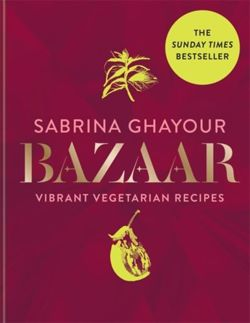 Bazaar : Vibrant vegetarian and plant-based recipes: from the Sunday Times no.1 bestselling author of Persiana, Sirocco & Feasts