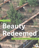 Beauty Redeemed Recycling Post-Industrial Landscapes