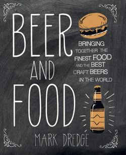Beer and Food Bringing Together the Finest Food and the Best Craft Beers in the World