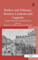 Berlioz and Debussy: Sources, Contexts and Legacies Essays in Honour of Francois Lesure