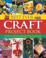 Best Ever Craft Project Book 300 Stunning and Easy-to-Make Craft Projects for the Home Shown in Step-by-Step with Over 2000 Fabulous Photographs
