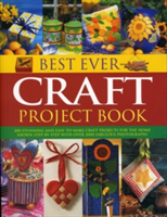 Best Ever Craft Project Book 300 Stunning and Easy-to-make Craft Projects for the Home Shown Step-by-step