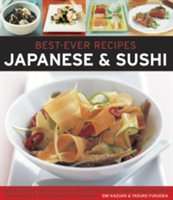 Best-Ever Recipes: Japanese & Sushi The Authentic Taste of Japan: 100 Timeless Classic and Regional Recipes Shown in Over 300 Stunning Photographs