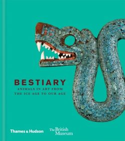 Bestiary Animals in Art from the Ice Age to Our Age