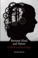Between Mind and Nature : A History of Psychology