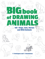 Big Book of Drawing Animals 90+ Dogs, Cats, Horses and Wild Animals