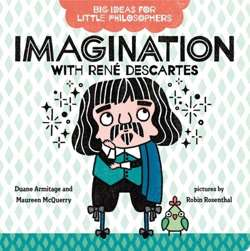 Big Ideas for Little Philosophers: Imagination with Rene Descartes : 3
