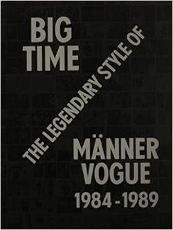 Big Time: The Legendary Style of Männer Vogue, 1984 - 1989