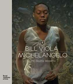 Bill Viola / Michelangelo : Life Death Rebirth