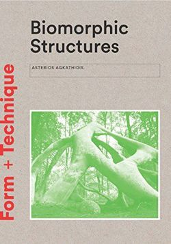 Biomorphic Structures: Architecture Inspired by Nature (Form + Technique)