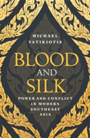 Blood and Silk Power and Conflict in Modern Southeast Asia