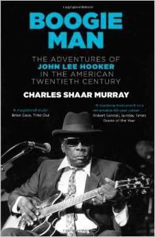 Boogie Man The Adventures of John Lee Hooker in the American Twentieth Century