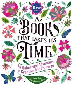 Book That Takes Its Time, A An Unhurried Adventure in Creative Mindfulness