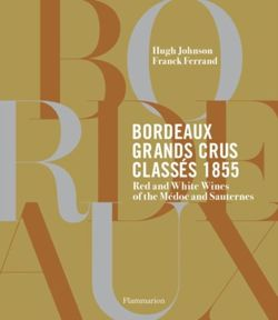 Bordeaux Grands Crus Classes 1855 : Wine Chateau of the Medoc and Sauternes