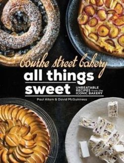 Bourke Street Bakery All Things Sweet : Unbeatable Recipes from the Iconic Bakery