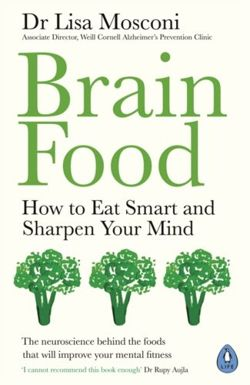 Brain Food : How to Eat Smart and Sharpen Your Mind