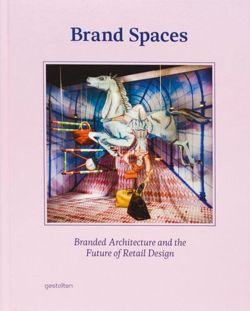 Brand Spaces Branded Architecture and the Future of Retail Design