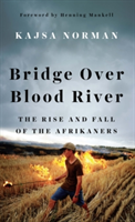 Bridge Over Blood River The Rise and Fall of the Afrikaners
