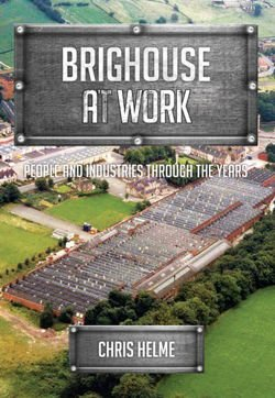 Brighouse at Work People and Industries Through the Years