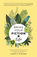 Bring Your Fiction to Life Crafting Three-Dimensional Stories with Depth and Complexity