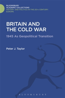 Britain and the Cold War 1945 as Geopolitical Transition