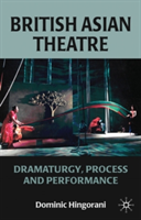 British Asian Theatre Dramaturgy, Process and Performance
