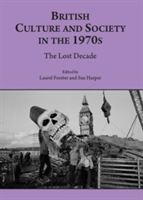 British Culture and Society in the 1970s The Lost Decade