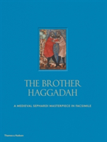 Brother Haggadah A Medieval Sephardi Masterpiece in Facsimile