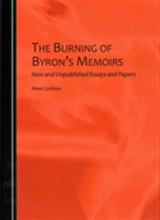Burning of Byron's Memoirs New and Unpublished Essays and Papers