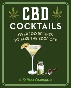 CBD Cocktails : Over 100 Recipes to Take the Edge Off