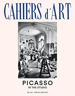 Cahiers d'Art Special Issue, 2015: Picasso: In the Studio