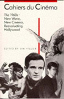 Cahiers du Cinema:  1960-68: New Wave, New Cinema, Re-evaluating Hollywood