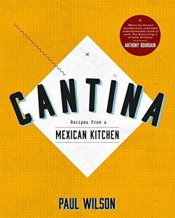 Cantina Recipes from a Mexican Kitchen
