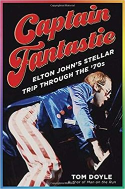 Captain Fantastic Elton John's Stellar Trip Through the '70s