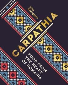 Carpathia : Food from the heart of Romania